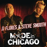 Made In Chicago — JJ Flores, Steve Smooth