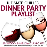 Ultimate Chilled Dinner Party Playlist - 40 Smooth & Mellow Classic Hits - Perfect for Cocktails, Entertaining, Chilling & Lounge Chill Out — Late Lounge Players