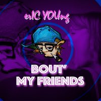 Bout' My Friends — Eric Young