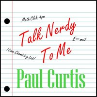 Talk Nerdy to Me — Paul Curtis