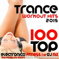 100 Top Trance Workout Hits 2015 Electronica Fitness 1 Hr DJ Mix — сборник