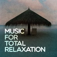 Music for Total Relaxation — Best Relaxation Music, Relaxation & Meditation