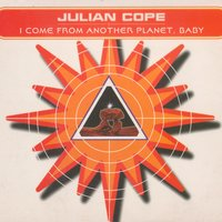 I Come From Another Planet, Baby — Julian Cope