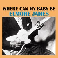 Where Can My Baby Be — Elmore James
