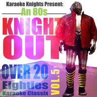 Karaoke Knights Present - An 80s Knight Out Vol. 5 - Eighties Karaoke Classics — Karaoke Knights