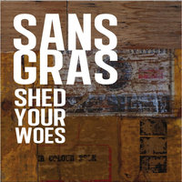 Shed Your Woes — Sans Gras