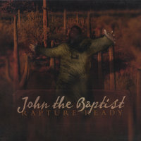 Rapture Ready The Full Length Version — John the Baptist