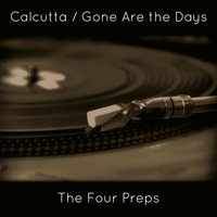 Calcutta / Gone Are the Days — The Four Preps