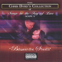 Between The Sheets — From Chris Byrd's Collection Of: Songs In The Key Of Love (Vol I