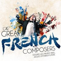 The Great French Composers — Édouard Lalo, Maurice Ravel, Jacques Offenbach