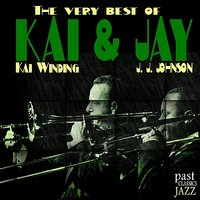 The Very Best of Kai & Jay — Kai Winding, J. J. Johnson