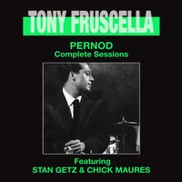 Pernod. Complete Sessions — Stan Getz, Tony Fruscella, Chick Maures