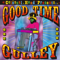 Good Time Gulley — Colossal Head