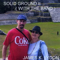 Solid Ground II (With the Band) — James K. Lydon