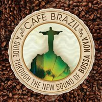 Café Brazil: A Guide Through the New Sounds of Bossa Nova — сборник