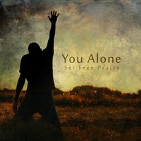 You Alone — Set Free Praise