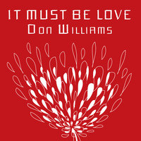 It Must Be Love — Don Williams