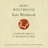 London Bridge Is Broken Down — Mike & Kate Westbrook