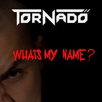 What's My Name — Tornado