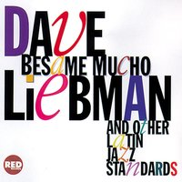 Besame Mucho And Other Latin Jazz Standards — Dave Liebman