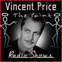 The Saint - Radio Shows — Vincent Price