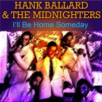 I'll Be Home Someday — Hank Ballard & The Midnighters
