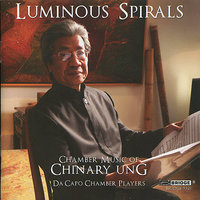 Luminous Spirals – Chamber Music of Chinary Ung — William Anderson, Lucy Shelton, Steven Schick, Da Capo Chamber Players, Tom Kolor, Pablo Rieppi
