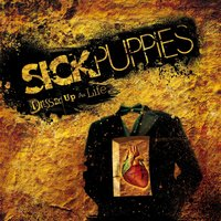 Dressed Up As Life — Sick Puppies