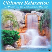Ultimate Relaxation: Spa Dreams - The Best of Relaxation and Spa Music — Ultimate Relaxation