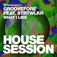 What I Like — STRTWLKR, Groovefore