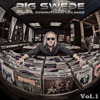 BS in a Downtown Lounge, Vol.1 — Big Swede