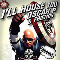 I'LL House You, Vol. 2 — Oscar P
