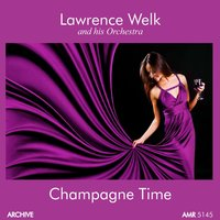 Champagne Time — Lawrence Welk and His Orchestra