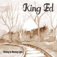 Waiting for Morning Lights — King Ed