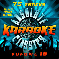 Absolute Karaoke Presents - Absolute Karaoke Classics Vol. 16 — Absolute Karaoke