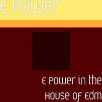 E Power in the House of Edm — E POWER
