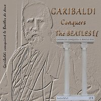 Garibaldi Conquers the Beatles II — Garibaldi