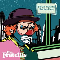 Seven Nights Seven Days — The Fratellis