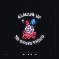 Always Up To Something — Jazz Cartier