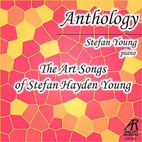 Anthology: The Art Songs of Stefan Hayden Young — Stefan Young