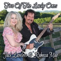 Two of the Lucky Ones — Jack Lawless & Rebecca Mae