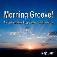 Morning Groove! The Best Funky Soul & Pop Sound to Brighten the Day — сборник