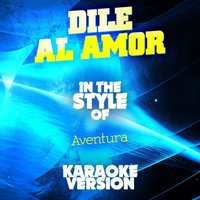 Dile Al Amor (In the Style of Aventura) - Single — Ameritz Audio Karaoke
