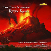 The Tone Poems of Kevin Kaska — Royal Scottish National Orchestra, London Symphony Orchestra (LSO), Allan Wilson