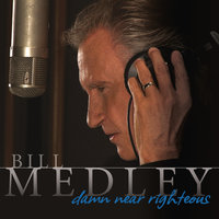 Damn Near Righteous — Bill Medley