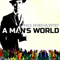 A Mans World — Paul Horn Quintet