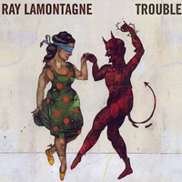 Trouble — Ray LaMontagne