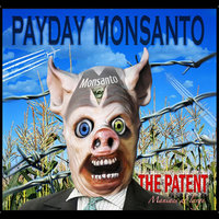The Patent: (Maniacs At Large) — Payday Monsanto
