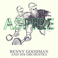 Aspire — Benny Goodman and His Orchestra