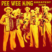 Pee Wee King Greatest Hits — Pee Wee King & The Golden West Cowboys